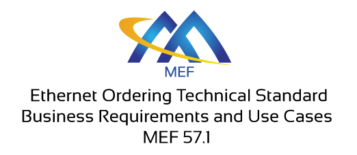 MEF 57.1 - Ethernet Ordering Technical Standard - Business Requirements and Use Cases
